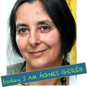 TODAY I AM AGNES GEREB